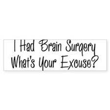 I had brain surgery whats your excuse Bumper Stick