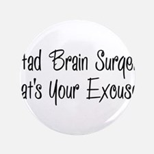 "I had brain surgery whats your excuse 3.5"" Button"