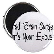 "I had brain surgery whats your excuse 2.25"" Magnet"