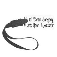 I had brain surgery whats your excuse Luggage Tag