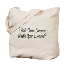 I had brain surgery whats your excuse Tote Bag