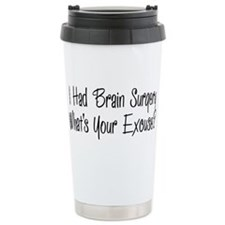 I had brain surgery whats your excuse Travel Mug