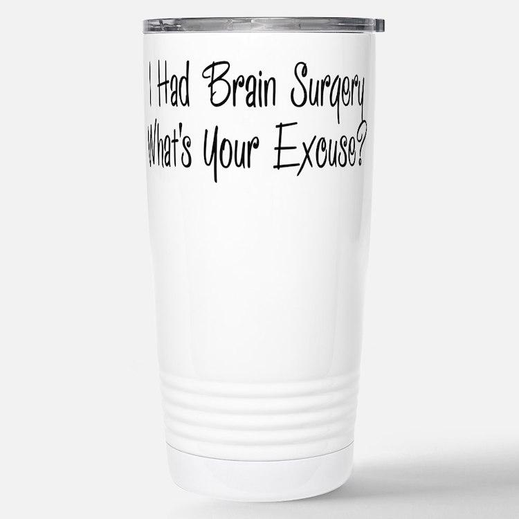 I had brain surgery whats your excuse Travel Mug