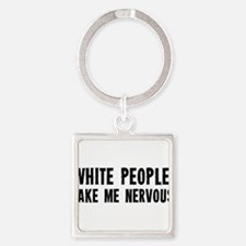 White People Make Me Nervous Square Keychain