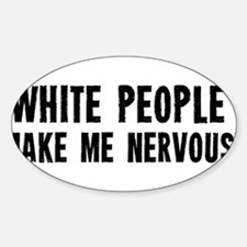 White People Make Me Nervous Decal