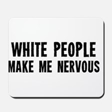 White People Make Me Nervous Mousepad