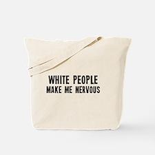 White People Make Me Nervous Tote Bag
