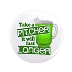 """Take A Pitcher it Will Last Longer 3.5"""" Button"""