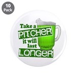 """Take A Pitcher it Will Last Longer 3.5"""" Button (10"""
