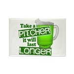 Take A Pitcher it Will Last Longer Rectangle Magne