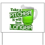Take A Pitcher it Will Last Longer Yard Sign
