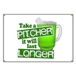 Take A Pitcher it Will Last Longer Banner