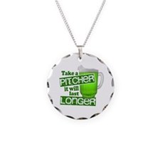 Take A Pitcher it Will Last Longer Necklace Circle