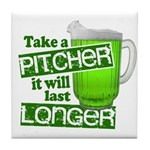 Take A Pitcher it Will Last Longer Tile Coaster