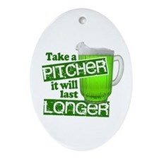 Take A Pitcher it Will Last Longer Ornament (Oval)