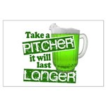 Take A Pitcher it Will Last Longer Large Poster