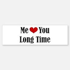 Me Love You Long Time Bumper Bumper Bumper Sticker