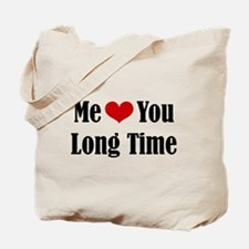 Me Love You Long Time Tote Bag