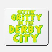 Gettin Gritty in the Derby Ci Mousepad