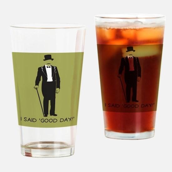I Said 'Good Day!' Drinking Glass
