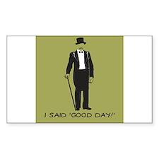I Said 'Good Day!' Decal