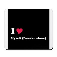 I <3 Myself (forever alone) Mousepad