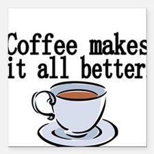 """Coffee makes it all better Square Car Magnet 3"""" x"""