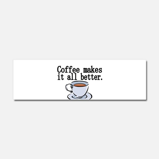 Coffee makes it all better Car Magnet 10 x 3