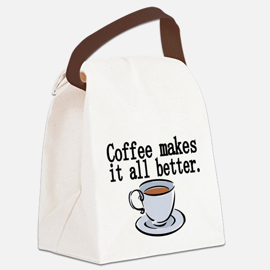 Coffee makes it all better Canvas Lunch Bag