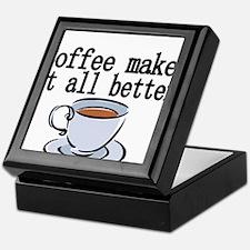 Coffee makes it all better Keepsake Box