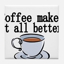 Coffee makes it all better Tile Coaster