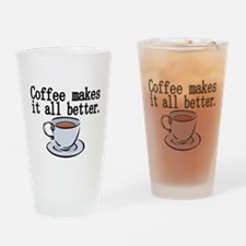 Coffee makes it all better Drinking Glass