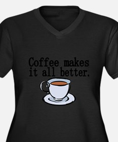 Coffee makes it all better Plus Size T-Shirt
