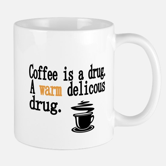 Coffee is a drug Mug