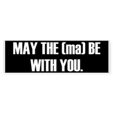 May the (ma) be with you. Bumper Bumper Sticker