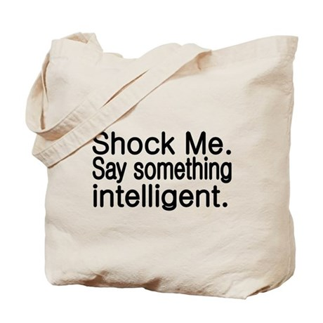 Shock me. Say something intelligent. Tote Bag by Terriblyfunnytees