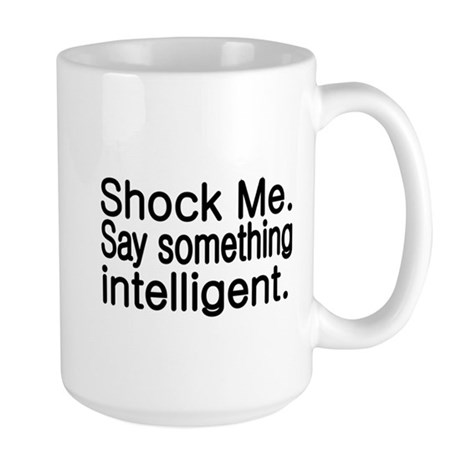 Shock me. Say something intelligent. Mug by Terriblyfunnytees