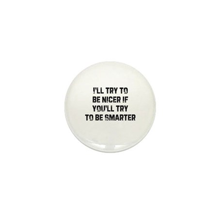 I'll try to be nicer if you'l Mini Button (100 pac