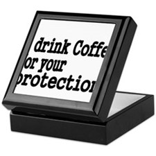I drink coffee for your protection Keepsake Box