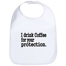 I drink coffee for your protection Bib