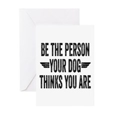 Be The Person Your Dog Thinks You Are Greeting Car