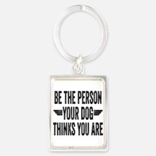 Be The Person Your Dog Thinks You Are Portrait Key