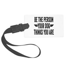Be The Person Your Dog Thinks You Are Luggage Tag