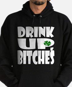 Drink Up, Bitches! Hoodie