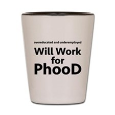 Will Work for PhooD Shot Glass