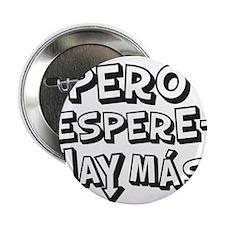 """Pero Espere Hay Mas! 2.25"""" Button"""
