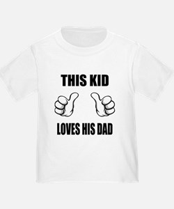 This Kid Loves His Dad T