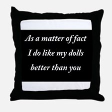 As a matter of fact I do like my dolls better than