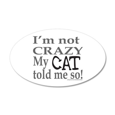 MY CAT TOLD ME SO 35x21 Oval Wall Decal