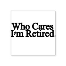 Who cares. Im Retired Sticker